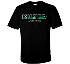 Get a Kilted For Her Pleasure T-Shirt